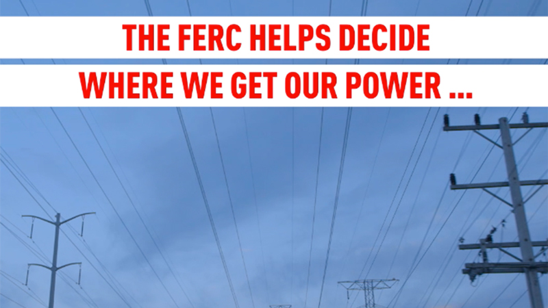 The FERC helps decide where we get our power